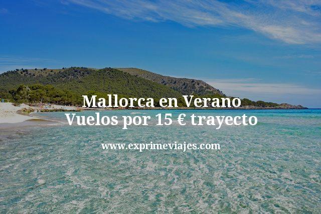 Mallorca en Verano: Vuelos por 15€ trayecto