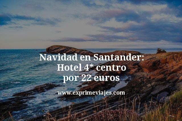 Navidad en Santander: Hotel 4* centro por 22euros