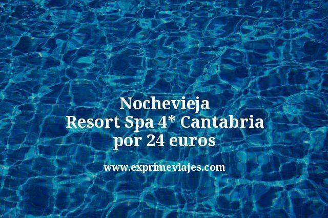 Nochevieja: Resort Spa 4* Cantabria por 24euros