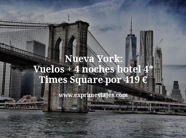Nueva York: Vuelos + 4 noches hotel 4* Times Square por 419€