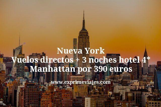Nueva York: Vuelos directos + 3 noches hotel 4* Manhattan por 390euros