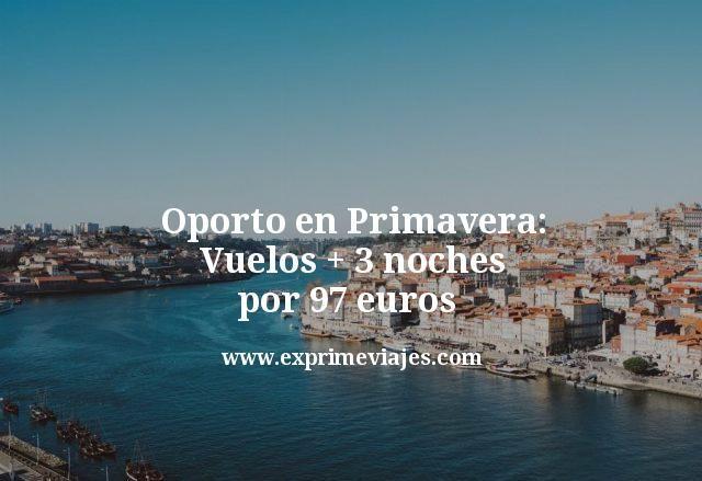 Oporto en Primavera: Vuelos + 3 noches por 97euros