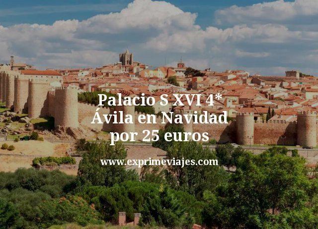 Palacio S XVI 4* Ávila en Navidad por 25euros