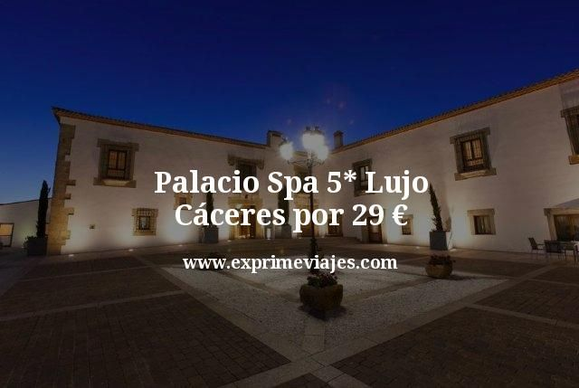 Palacio Spa 5* Lujo Cáceres por 29euros