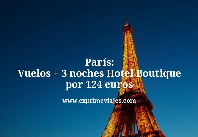 París: Vuelos + 3 noches Hotel Boutique por 124euros