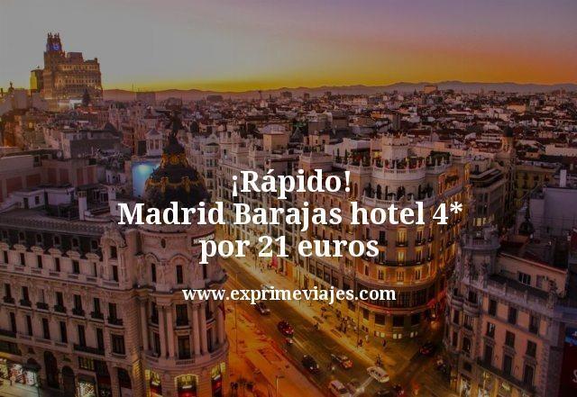 ¡Rápido! Madrid Barajas: Hotel 4* por 21euros