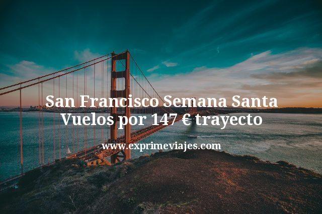 San Francisco Semana Santa: Vuelos por 147€ trayecto