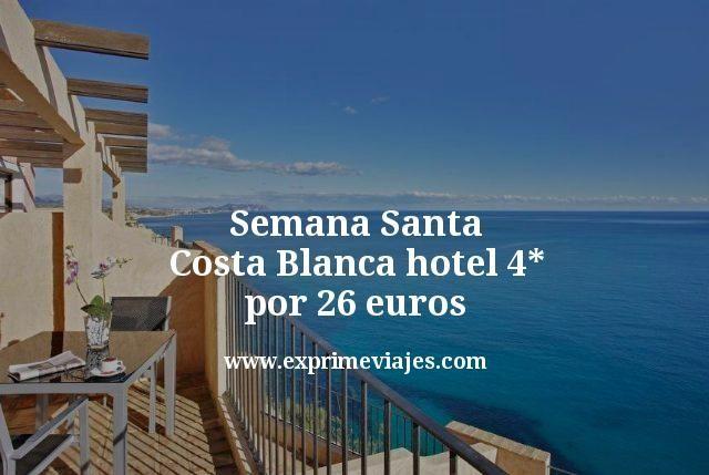 Semana Santa Costa Blanca: Hotel 4* por 26euros