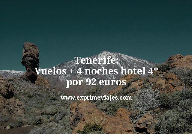 Tenerife: Vuelos + 4 noches hotel 4* por 92euros