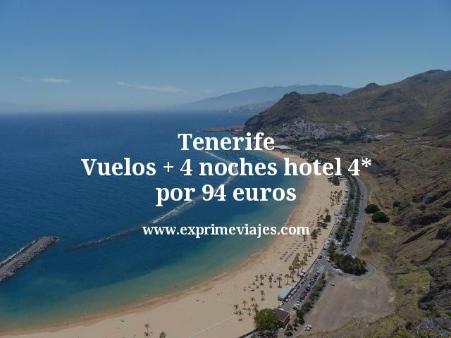 Tenerife: Vuelos + 4 noches 4* por 94euros