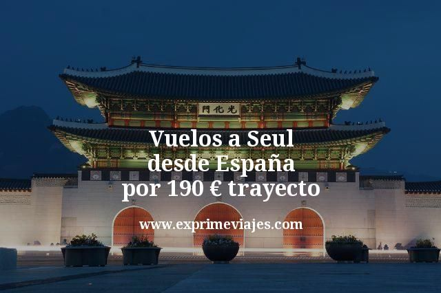 ¡Wow! Vuelos a Seúl desde España por 190€ trayecto