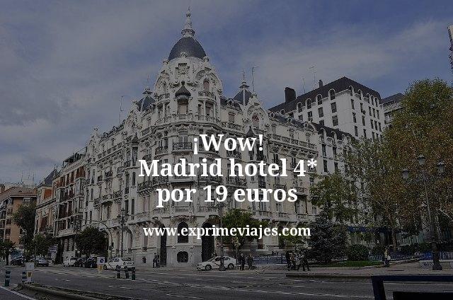 ¡Wow! Madrid hotel 4* por 19euros