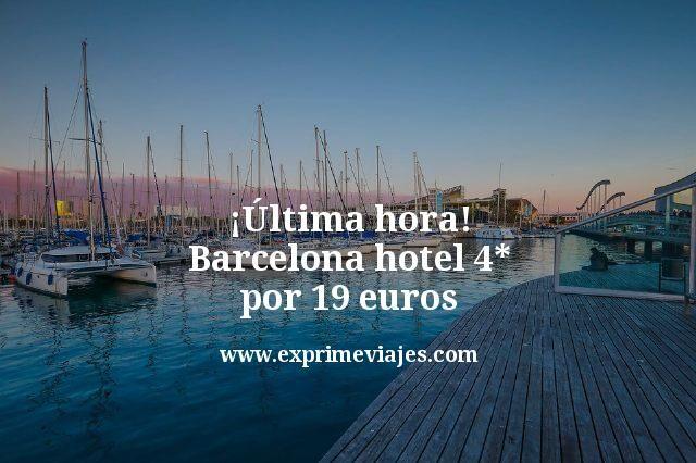 ¡Última Hora! Barcelona Hotel 4* por 19euros