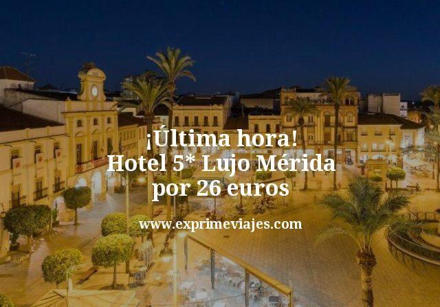 ¡Última hora! Hotel 5* lujo Mérida por 26euros