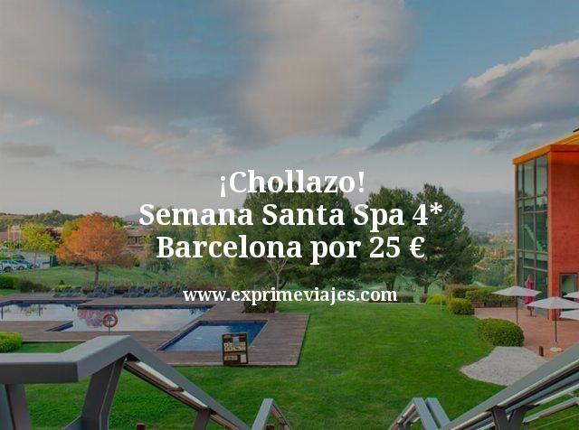¡Chollazo! Semana Santa Spa 4* Barcelona por 25euros