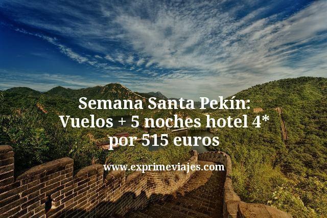 Semana Santa Pekín: Vuelos + 5 noches hotel 4* por 515euros