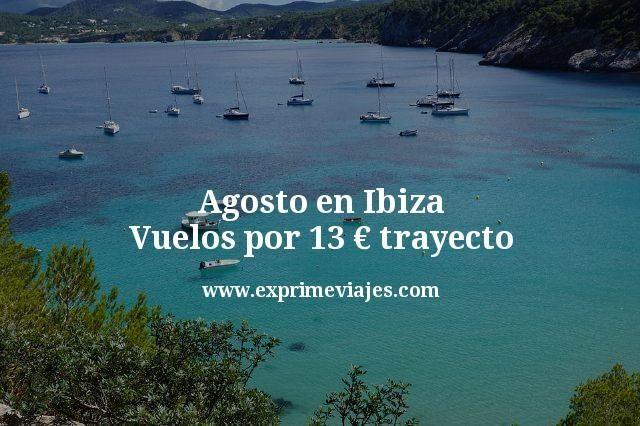 Agosto en Ibiza: Vuelos por 13€ trayecto