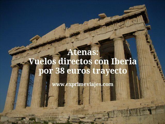 Atenas: Vuelos directos Iberia por 38€ trayecto
