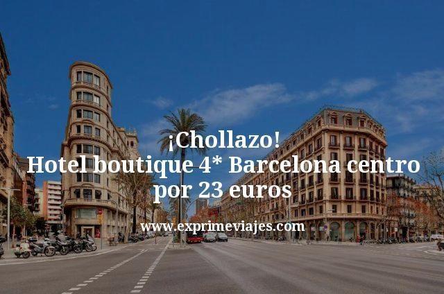 ¡Chollazo! Hotel Boutique 4* Barcelona centro por 23euros