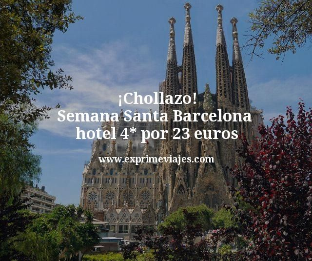 ¡Chollazo! Semana Santa Barcelona: Hotel 4* por 23euros