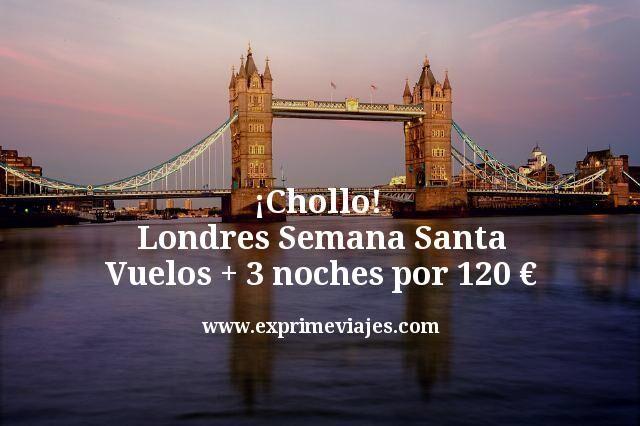 ¡Chollo! Londres Semana Santa: Vuelos + 3 noches por 120euros