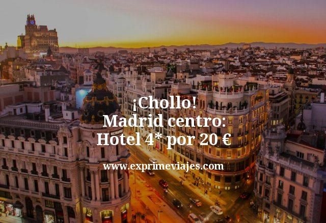 ¡Chollo! Madrid centro: Hotel 4* por 20euros