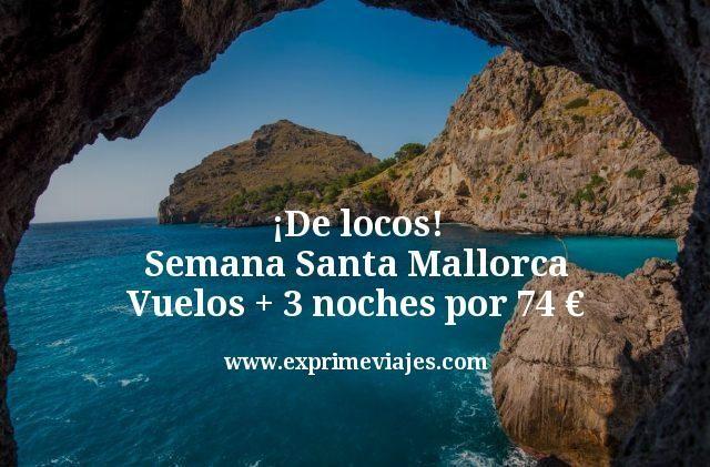 ¡De locos! Semana Santa Mallorca: Vuelos + 3 noches por 74€