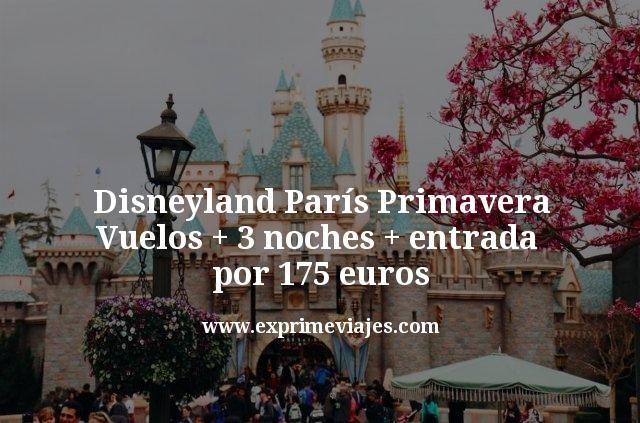 Disneyland París Primavera: Vuelos + 3 noches + entrada por 175euros