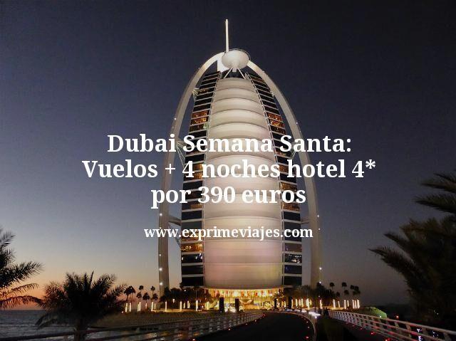 ¡Wow! Dubai Semana Santa: Vuelos + 4 noches hotel 4* por 390euros