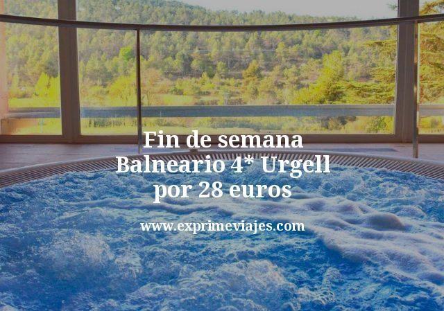 Fin de semana Balneario 4* Urgell por 28euros