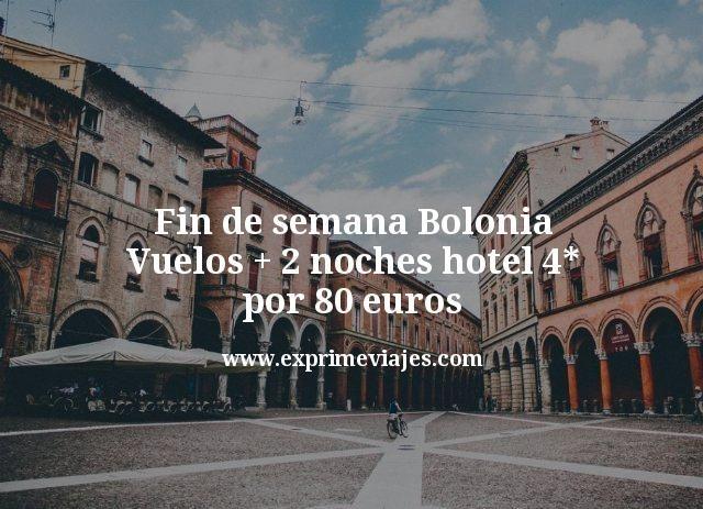 Fin de semana Bolonia: Vuelos + 2 noches hotel 4* por 80euros