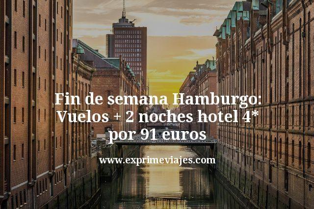 Fin de semana Hamburgo: Vuelos + 2 noches hotel 4* por 91€