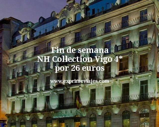 Fin de semana NH Collection Vigo 4* por 26 euros