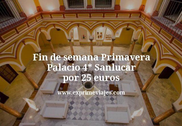 Fin de semana Primavera: Palacio 4* Sanlucar por 25€