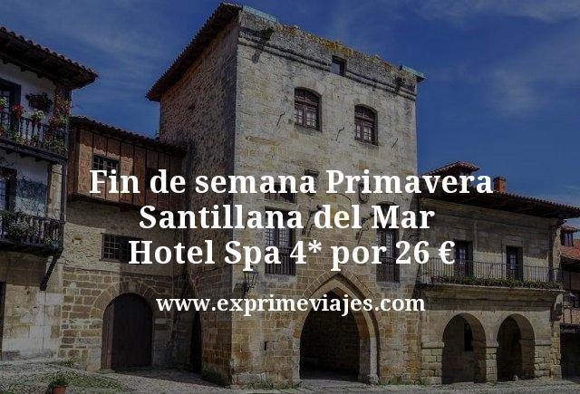 Fin de semana primavera Santillana del Mar: Hotel Spa 4* por 26€