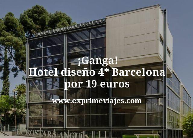 ¡Ganga! Barcelona: Hotel diseño 4* por 19euros
