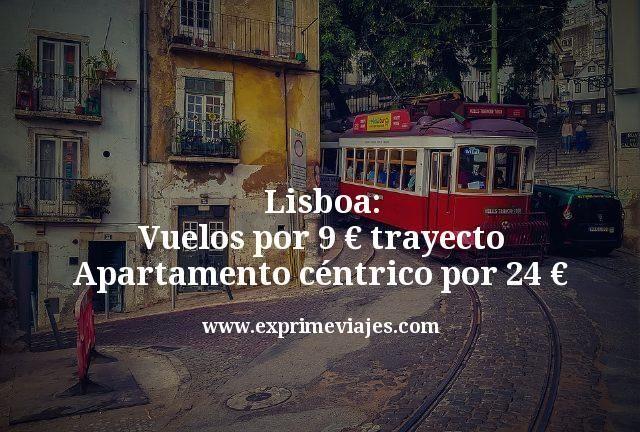 Lisboa: Vuelos por 9€ trayecto; Apartamento céntrico por 24€