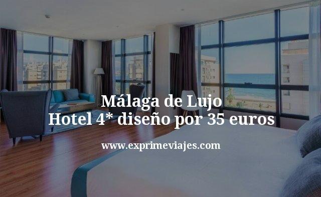 Málaga de Lujo: Hotel 4* diseño por 35euros