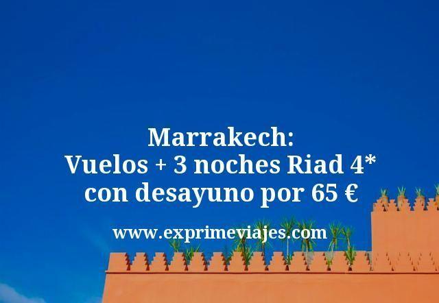 Marrakech: Vuelos + 3 noches Riad 4* con desayuno por 65euros