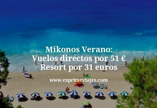 Mikonos Verano: Vuelos directos por 51€ trayecto; Resort por 31euros