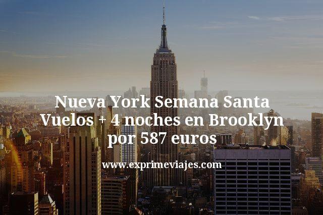 Nueva York Semana Santa: Vuelos + 4 noches en Brooklyn por 587€