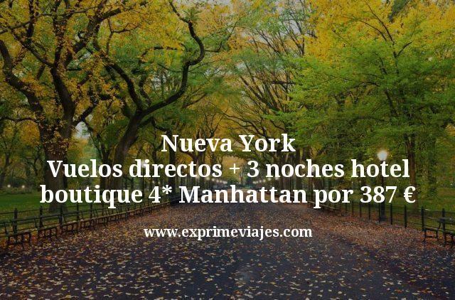 Nueva York: Vuelos directos + 3 noches hotel boutique 4* Manhattan por 387€