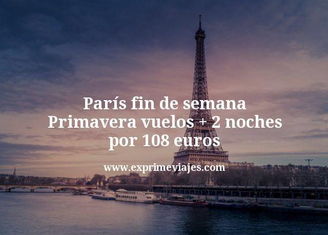 París fin de semana Primavera: Vuelos + 2 noches por 108euros