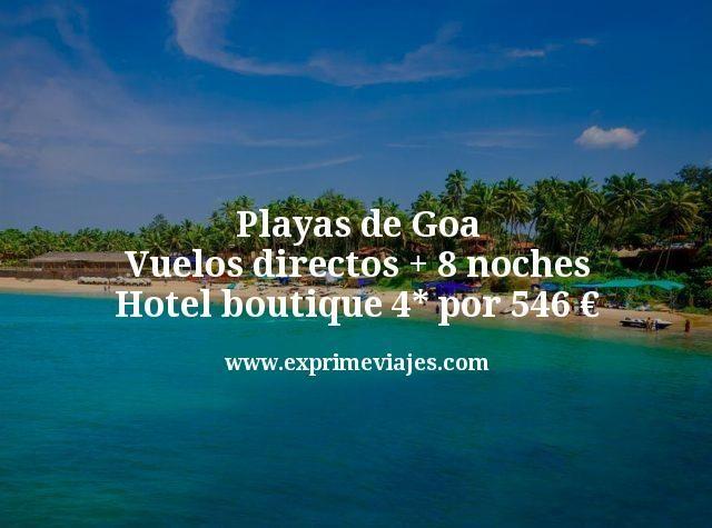 Playas de Goa: Vuelos directos + 8 noches hotel boutique 4* por 546euros