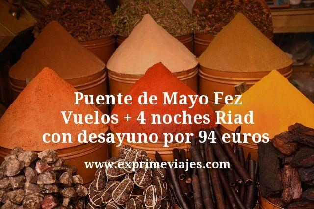 Puente de Mayo Fez: Vuelos + 4 noches Riad con desayuno por 94euros