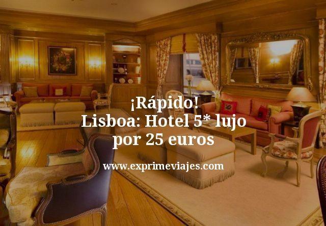 ¡Rápido! Lisboa hotel 5* lujo por 25euros