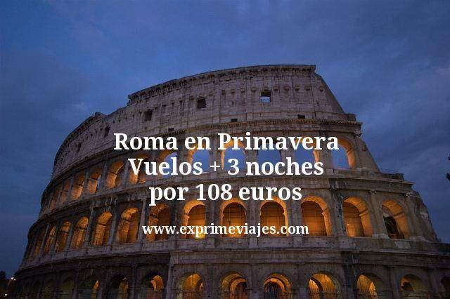 Roma en Primavera: Vuelos + 3 noches por 108euros