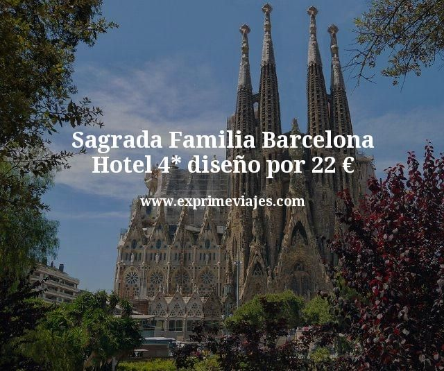 Sagrada Familia Barcelona: Hotel 4* diseño por 22euros
