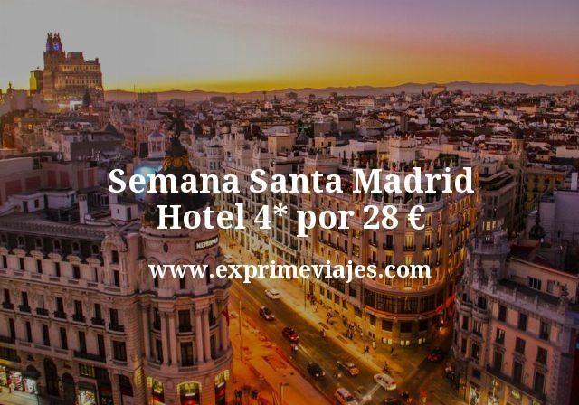 Semana Santa Madrid: Hotel 4* por 28euros
