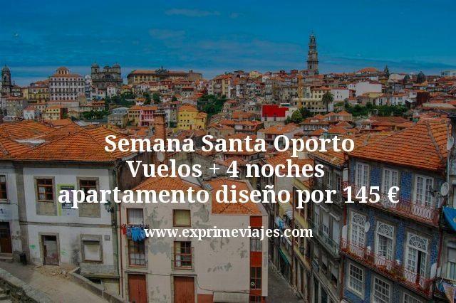 Semana Santa Oporto: Vuelos + 4 noches apartamento diseño por 145€